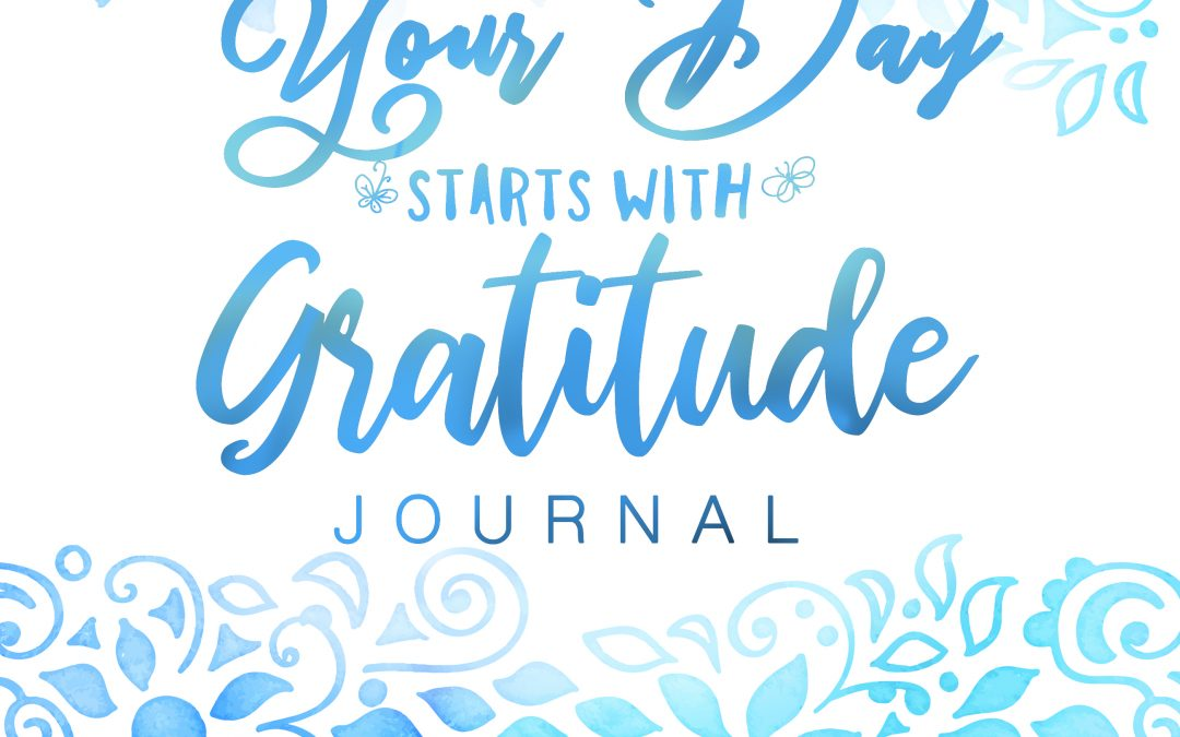 Your Day Starts With Gratitude Journal